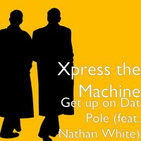 Get up on Dat Pole — Nathan White, Xpress the Machine