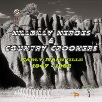 Hillbilly Heroes & Country Crooners (Early Nashville 1947-1962) — сборник