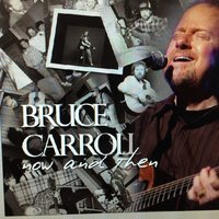 Now and Then — Bruce Carroll