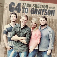 Zack Shelton and 64 to Grayson — Zack Shelton and 64 to Grayson