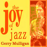 Gerry Mulligan the Joy of Jazz — Gerry Mulligan, The Gerry Mulligan Quartet
