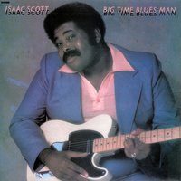 Big Time Blues Man — Isaac Scott