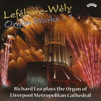 Lefebure: Wely Organ Works: Vol 1 / Organ of Liverpool Metropolitan Cathedral — Richard Lea
