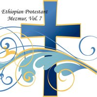 Ethiopian Protestant Mezmur, Vol. 7 — The Christians