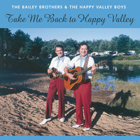 Take Me Back To Happy Valley — The Bailey Brothers, The Happy Valley Boys