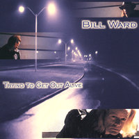Trying to Get Out Alive — Bill Ward