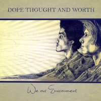 We Our Environment — Worth, Dope Thought, Dope Thought & Worth