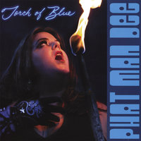 Torch Of Blue — Phat Man Dee