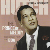 The Prince Of Melody — Leslie A. Hutchinson
