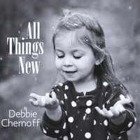 All Things New — Debbie Chernoff