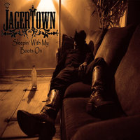 Sleepin' With My Boots On — Jagertown