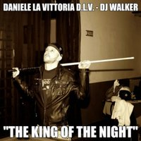The King of the Night — DJ Walker, Daniele La Vittoria D.L.V., Daniele La Vittoria D.L.V., DJ Walker