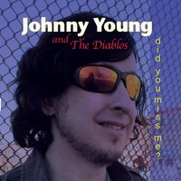 Did You Miss Me? — Johnny Young & The Diablos
