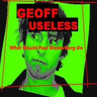What Would Paul Westerberg Do? (feat. The Guts) — Geoff Useless