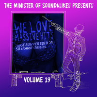 We Love Massive Hits Vol. 19 - 50 Classic Covers — The Minister Of Soundalikes
