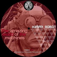 The Amazing World of The Machines — Human Robot