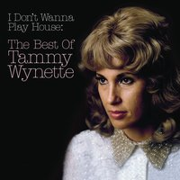 I Don't Wanna Play House: The Best Of Tammy Wynette — Tammy Wynette