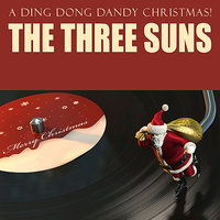 A Ding Dong Dandy Christmas! — The Three Suns