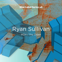 Blue Label Series #4 : MDH/The Chase — Ryan Sullivan