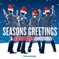 Seasons Greetings: A Jersey Boys Christmas — Jersey Boys