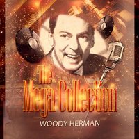 The Mega Collection — Woody Herman and His Orchestra, The Woodchoppers