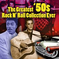 The Greatest '50s Rock N' Roll Collection Ever — сборник