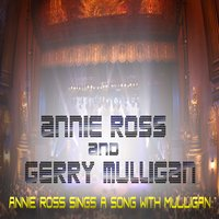 Annie Ross Sings a Song With Mulligan — Annie Ross, Gerry Mulligan