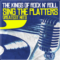 Sing The Platters Greatest Hits — The Kings Of Rock N' Roll
