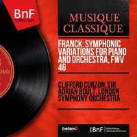 Franck: Symphonic Variations for Piano and Orchestra, FWV 46 — Сезар Франк, Clifford Curzon, Sir Adrian Boult, London Symphony Orchestra (LSO)