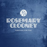 Grieving for You — Rosemary Clooney