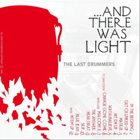 And There Was Light — The Last Drummers