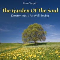 The Garden of the Soul: Dreamy Music for Well-Beeing — Frank Tuppek