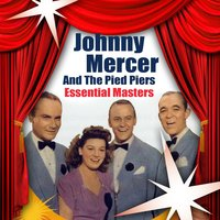 Essential Masters — Johnny Mercer & The Pied Pipers