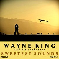 Sweetest Sounds — Wayne King and His Orchestra