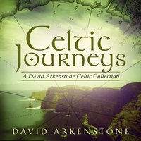 Celtic Journeys: A David Arkenstone Celtic Collection — David Arkenstone