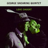 Love Caught — George Shearing Quintet