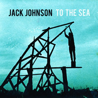 To The Sea — Jack Johnson