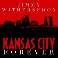 Kansas City Forever — Jimmy Witherspoon