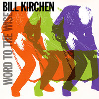 Word to the Wise — Bill Kirchen