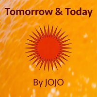 Tomorrow and Today — JoJo