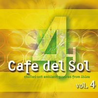 Cafe Del Sol Vol. 4 (Chilled Out Ambient Grooves From Ibiza) — сборник