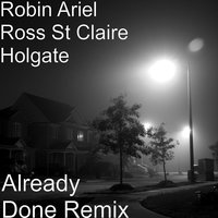 Already Done — Robin Ariel Ross St Claire Holgate