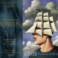 Bellini: Il Pirata — Montserrat Caballé, Piero Cappuccilli, Flora Rafanelli, Giuseppe Baratti, Chorus of the Florence May Festival, Orchestra of the Florence May Festival, Винченцо Беллини
