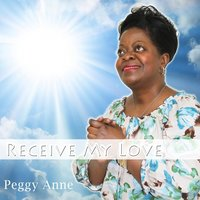 Receive My Love — Peggy Anne