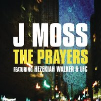 The Prayers — J Moss feat. Hezekiah Walker & LFC