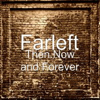 Then.Now and Forever — Farleft