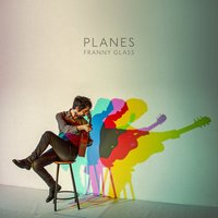 Planes — Franny Glass