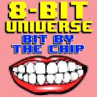 Bit by the Chip — 8 Bit Universe