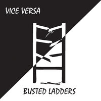 Busted Ladders — Vice Versa