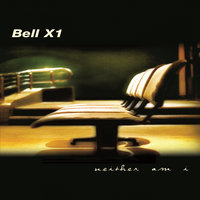 Neither Am I — Bell X1